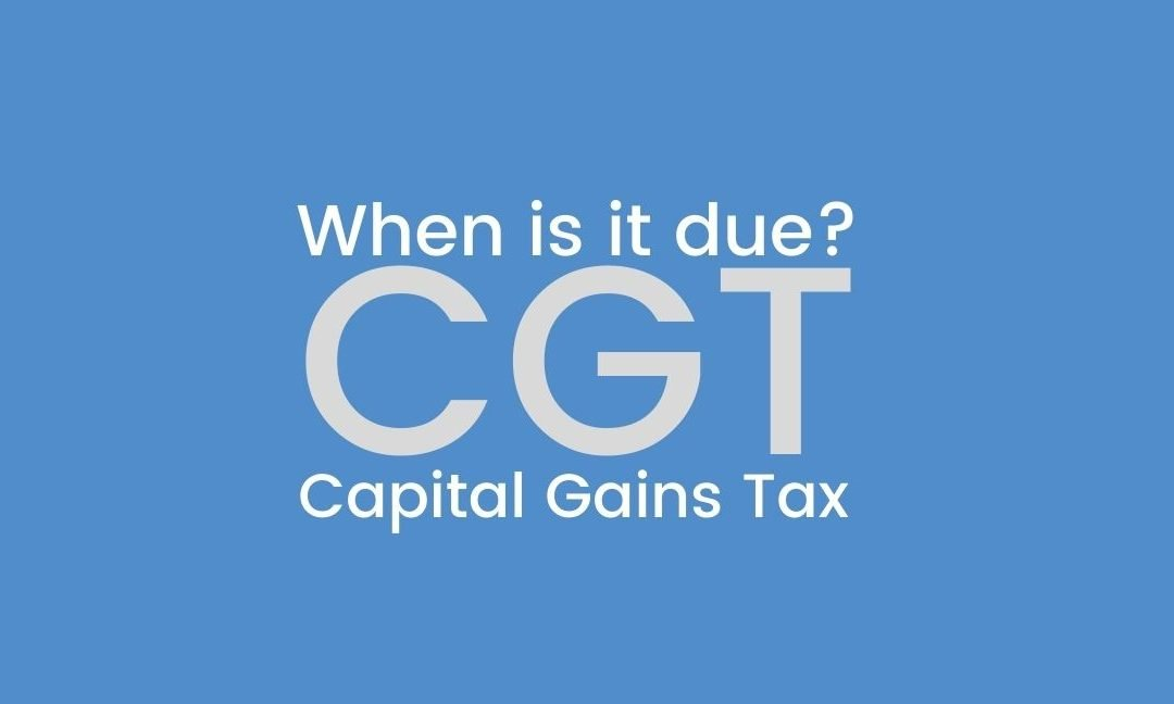 Capital Gains Tax (CGT) When is it due?